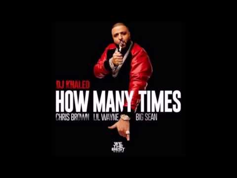 Dj Khaled How Many Times  Ft  Lil Wayne Big Sean Chris Brown Audio