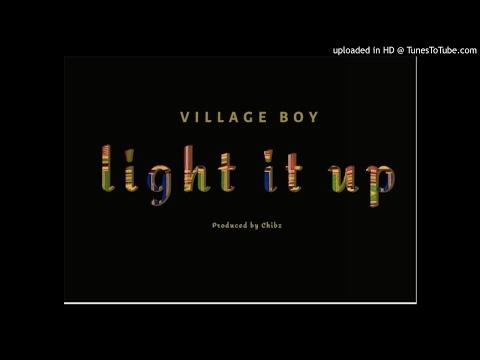 Village Boy - Light it up ( Prod. by Chibz )