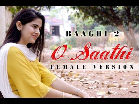 Baaghi 2 : O Saathi | Female Cover Song | Tiger Shroff | Disha Patani | Atif Aslam