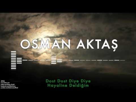 Osman Aktaş - Dost Dost Diye Diye Hayaline Deldiğim [ Ana © 1998 Kalan Müzik ]