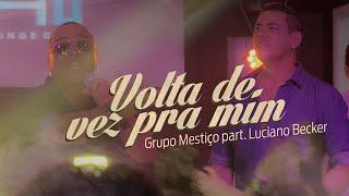 Grupo Mestiço Part. Luciano Becker - Volta De Vez Pra Mim (Clipe Oficial)