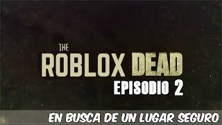 ROBLOX ? The Roblox Dead Episode 2 Looking for a Safe Place