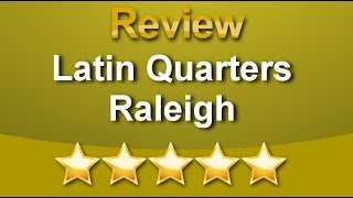 Latin Quarters Raleigh Raleigh Outstanding Five Star Review by Abraham D.
