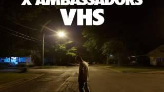 [ DOWNLOAD ALBUM ] X Ambassadors - VHS [ iTunesRip ]