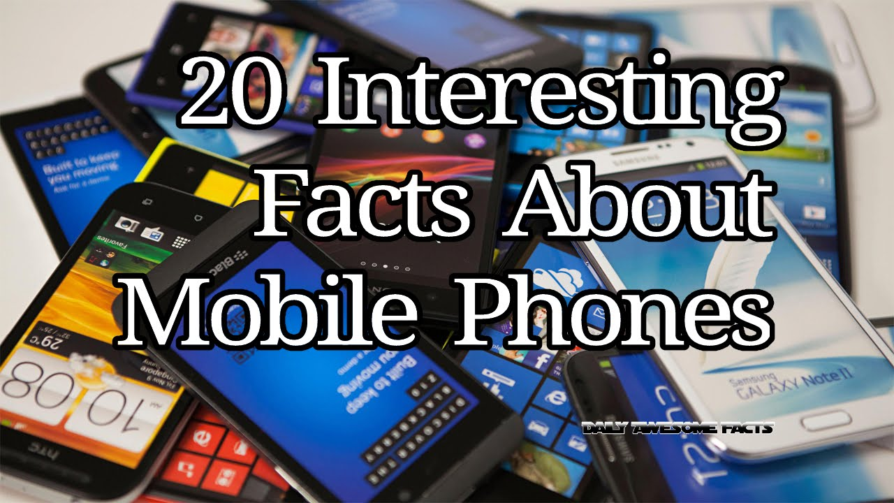 20 Interesting Facts About Mobile Phones