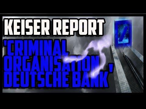 Criminal Organisation Deutsche Bank & Keiser Report