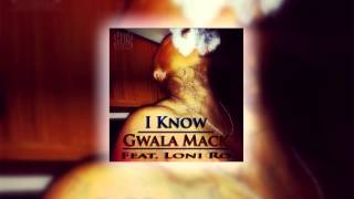 I Know - Gwala Mack Feat  Loni Ro
