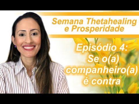 Semana Thetahealing e Prosperidade: Episodio 4 - Se o(a) companheiro(a) e contra