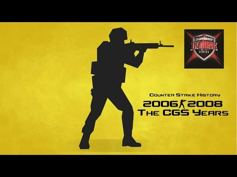 History of Counter Strike: 2006-2008 (The CGS Years)