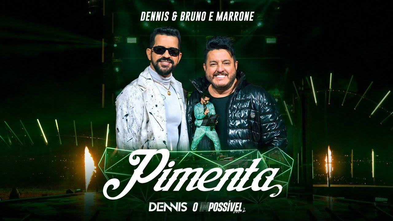 Dennis e Bruno & Marrone - Pimenta (O IMPOSSÍVEL)