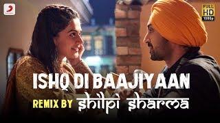 Ishq Di Baajiyaan Remix By DJ Shilpi Sharma | Soorma | Diljit Dosanjh | Taapsee Pannu