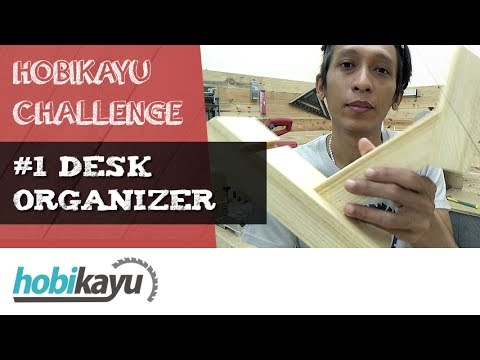 HobiKayu Challenge 1 - Desk Organizer & Stand