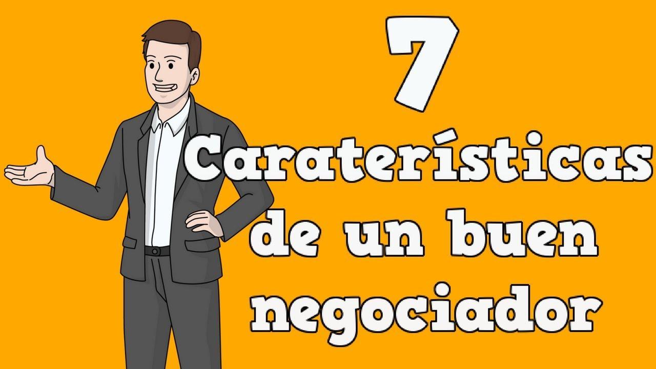 7 Características De Un Buen Negociador (Que NO Tenias