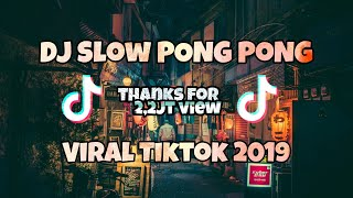 DJ SLOW TIK TOK Full bass melody | PONG PONG 2019