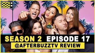 Jersey Shore Family Vacation Season 2 Episode 17 Review & After Show