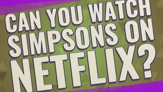 Can you watch Simpsons on Netflix?