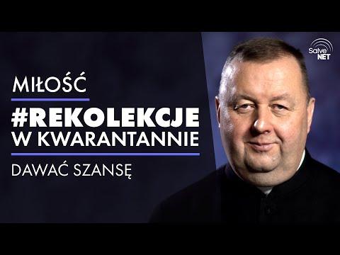 Ks. Marek Kruszewski - Dawać szansę - #RekolekcjeWKwarantannie #Miłość - cz. 3