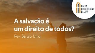 A salvação é um direito de todos? - Rev. Sérgio Lima