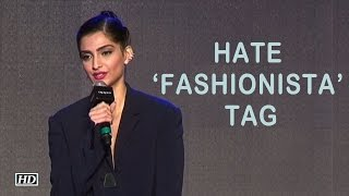 Hate Being Called A Fashionista - Sonam Kapoor