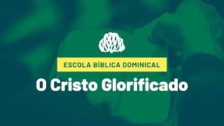 IPB Joinville - EBD- 06/09/2020 - O Cristo Glorificado