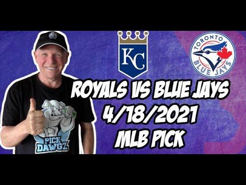 Kansas City Royals vs Toronto Blue Jays 4/18/21 MLB Pick and Prediction MLB Tips Betting Pick