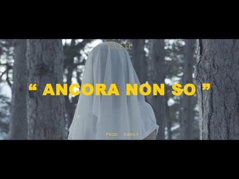 KASH - ANCORA NON SO