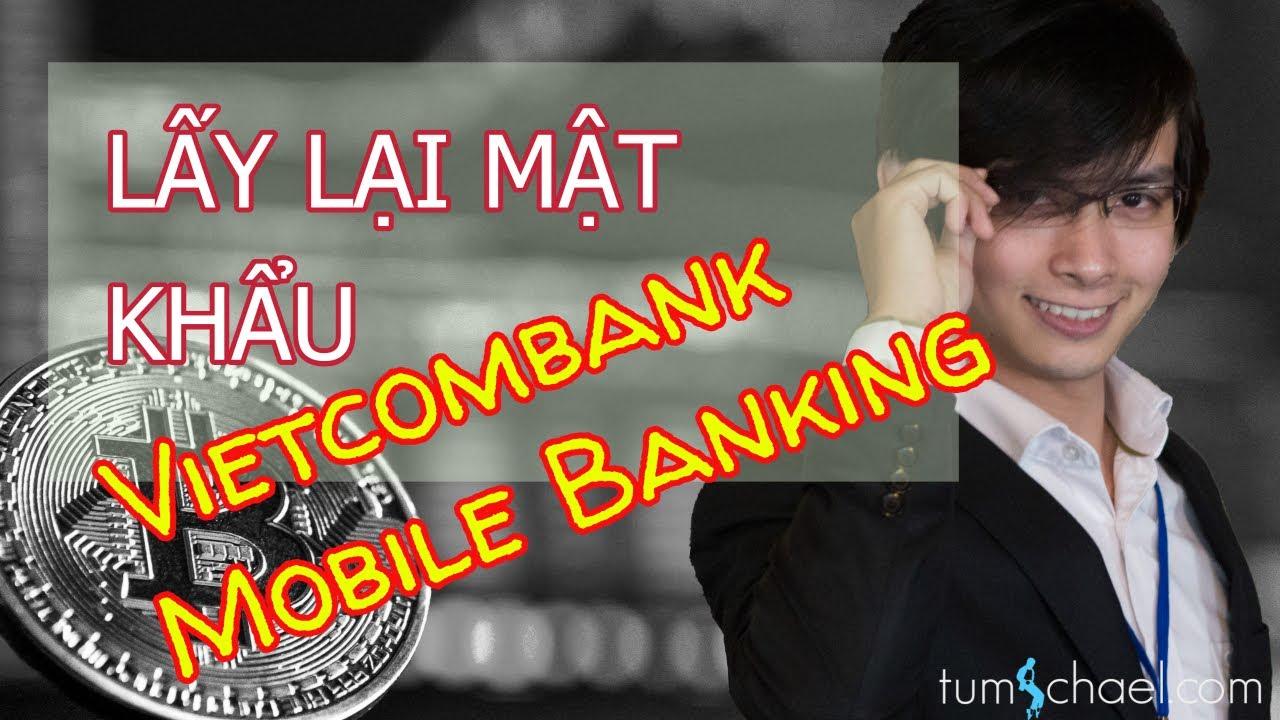 Hướng dẫn lấy lại mật khẩu Vietcombank Mobile Banking – Tú Michael Online
