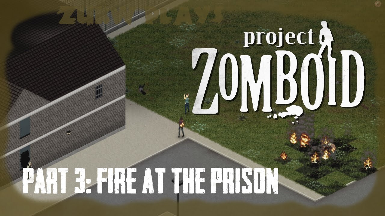 Project Zomboid 03 Fire In The Prison