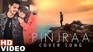 Pinjraa (Cover) | Gurnazar | Jaani | B Praak | Ankur Verma | Gourav Azad| Latest Songs 2019