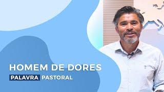 Homem de Dores   Palavra Pastoral - Roberto Santos