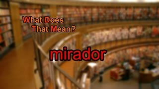 What does mirador mean?