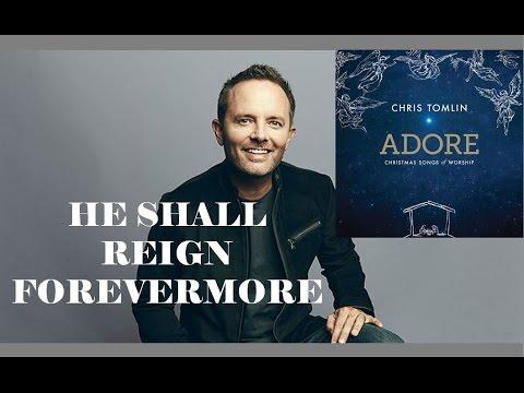 Chris Tomlin - He Shall Reign Forevermore (Lyrics)