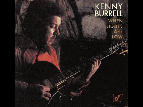 Kenny Burrell Trio - When Lights Are Low