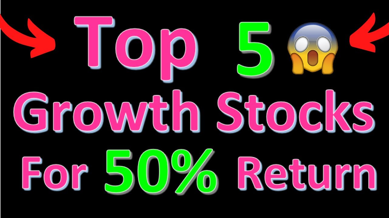 Top 5 Growth Stocks To See A 50% Return Quickly!? Stocks ...