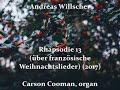 Andreas Willscher — Rhapsodie 13 (über französische Weihnachtslieder) (2017) for organ