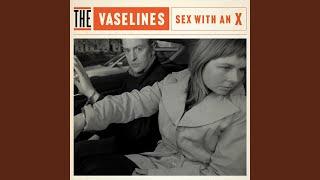 Provided to YouTube by Sub Pop Records Sex With An X · The Vaseline...