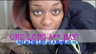 ONE LONG A** DAY!| DAY IN THE LIFE OF A MOM OF 7!