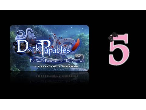 Dark Parables 11: The Swan Princess and the Dire Tree (CE) - Ep5 - w/Wardfire