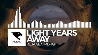 [Dubstep] - Light Years Away - Melrose At Midnight [NCS Release]