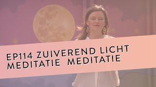 EP 114 – Zuiverend Licht Meditatie   Zuiver Je Energie   Geleide Meditatie