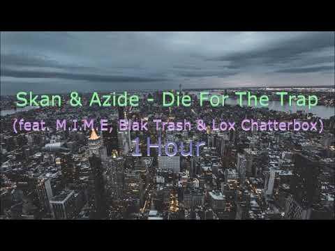 Skan & Azide - Die for the Trap (feat. M.I.M.E, Blak Trash & Lox Chatterbox) 1Hour (#7)