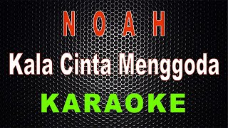 NOAH - Kala Cinta Menggoda (Karaoke) | LMusical