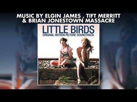 Little Birds - Official Soundtrack Preview - ELGIN JAMES + TIFT MERRITT