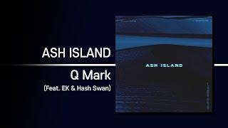 ASH ISLAND - Q Mark (Feat. EK …