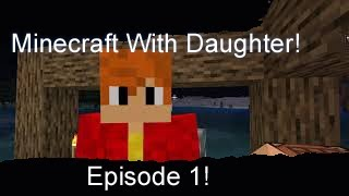 Wife and Daughter Play Minecraft Episode 1!