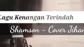 Lirik lagu Samson - Kenangan Terindah Cover By Safira Jihan