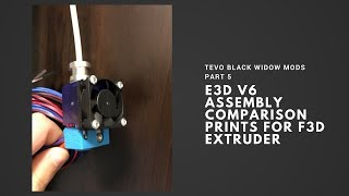 Tevo Black Widow Mods Part 5 - E3D V6 Assembly & Comparison Printing