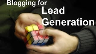 Blogging for Lead Generation Tutorial: Part I (A New Approach)