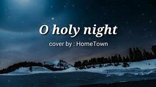 Gambar cover O Holy night - HomeTown (Lyrics)
