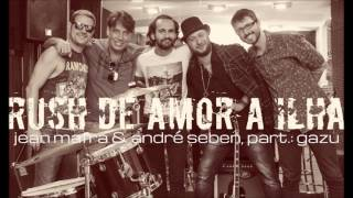 Baixar jean mafra & andré seben + gazu- RUSH DE AMOR À ILHA (single, 2016, ÁUDIO)